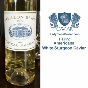 2010 Pavillon Blanc wine paired with White Sturgeon Caviar
